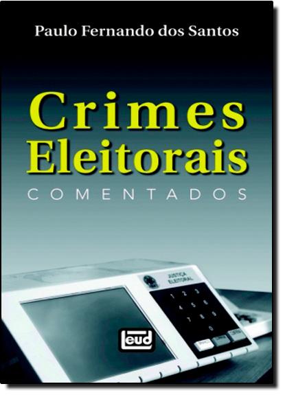 Crimes Eleitorais Comentados, livro de Paulo Fernando do Santos