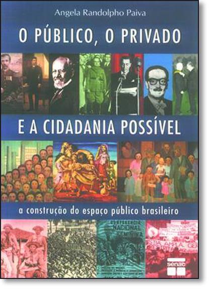 Público, o Privado e a Cidadania Possível, O: A Construção do Espaço Público Brasileiro, livro de Angela Randolpho Paiva