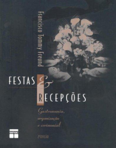 Festas e Recepções. Gastronomia, Organização e Cerimonial, livro de Francisco Tommy Freund