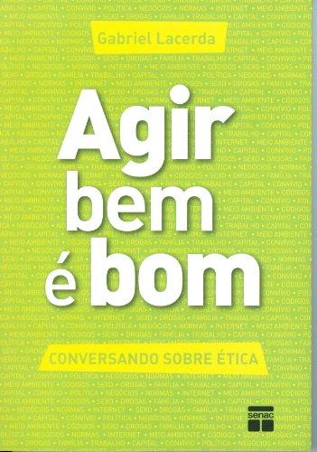 Agir Bem É Bom, livro de Gabriel Lacerda