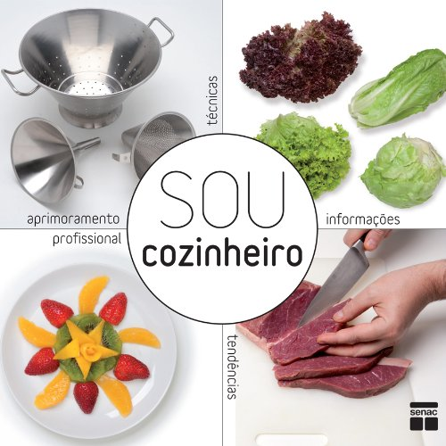 Sou Cozinheiro: Técnicas, Tendências e Informações Para o Aperfeiçoamento Profissional, livro de Senac