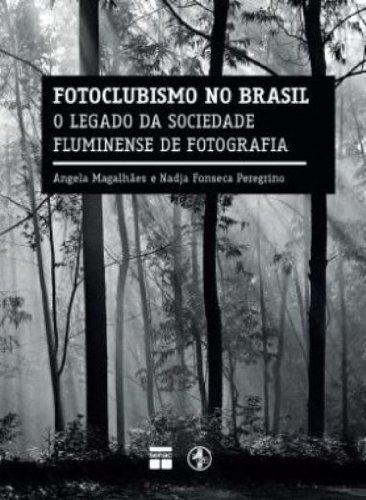 Fotoclubismo no Brasil. O Legado da Sociedade Fluminense de Fotografia, livro de Nadja Fonseca Peregrino, Angela Magalhaes