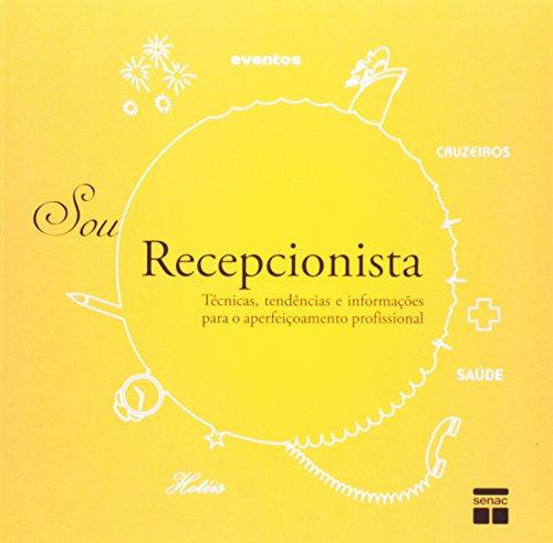 Sou Recepcionista. Técnicas, Tendências e Informações Para o Aperfeiçoamento Profissional, livro de Vários Autores