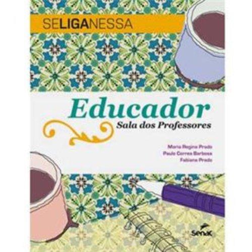 Se Liga Nessa. Educador Sala Dos Professores, livro de Maria Regina Prado, Paulo Correa Barbosa, Prado