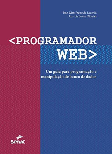 Programador Web. Um Guia Para Programação e Manipulação de Banco de Dados, livro de Ivan Max Freire Lacerda, Ana Liz Souto Oliveira
