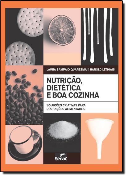 Nutrição, Dietética e Boa Cozinha: Soluções Criativas Para Restrições Alimentares, livro de Laura Sampaio Quaresma