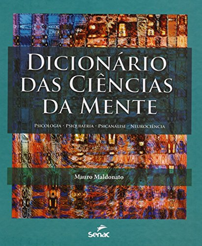 Dicionário das Ciências da Mente. Psicologia, Psiquiatria, Psicanálise, Neurociência, livro de Mauro Maldonato
