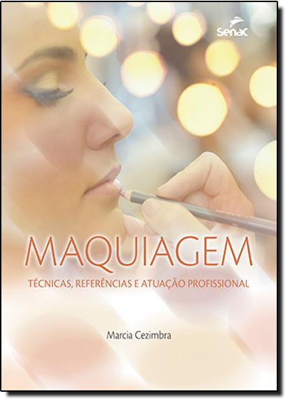 Maquiagem: Técnicas, Referências e Atuação Profissional, livro de Marcia Cezimbra