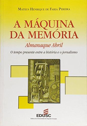 MAQUINA DA MEMORIA, A - O TEMPO PRESENTE ENTRE A HISTORIA E O JORNALISMO, livro de PEREIRA, MATEUS HENRIQUE