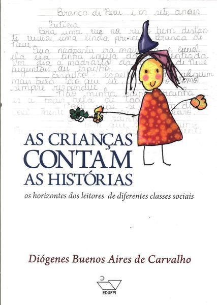 As Crianças Contam As Histórias - Os Horizontes Dos Leitores De Diferentes Classes Sociais, livro de Diógenes Buenos Aires de Carvalho