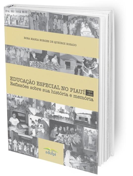 Educação especial no Piauí - 1968 a 1998: reflexões sobre sua história e memória, livro de Rosa Maria Borges de Queiroz Rosado
