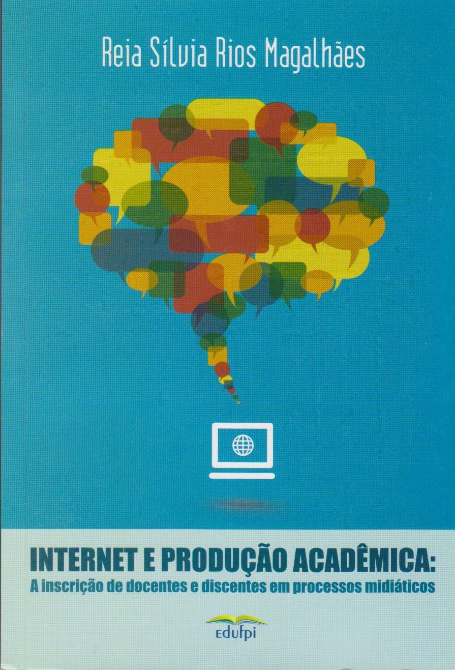 Internet e produção acadêmica: a inserção de docentes e discentes nos processos midiáticos, livro de Reia Sílvia Rios Magalhães