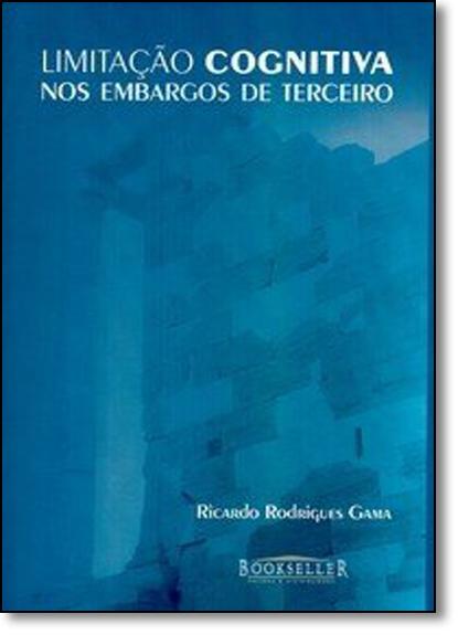 Limitação Cognitiva Nos Embargos de Terceiro, livro de Ricardo Rodrigues Gama