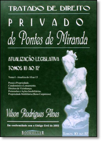 Tratado de Direito: Privado de Pontes de Miranda - Atualização Legislativa - Tomos 10 ao 12, livro de Vilson Rodrigues Alves