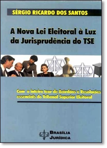 Nova Lei Eleitoral À Luz da Jurisprudência do Tse, A, livro de Sérgio Ricardo dos Santos