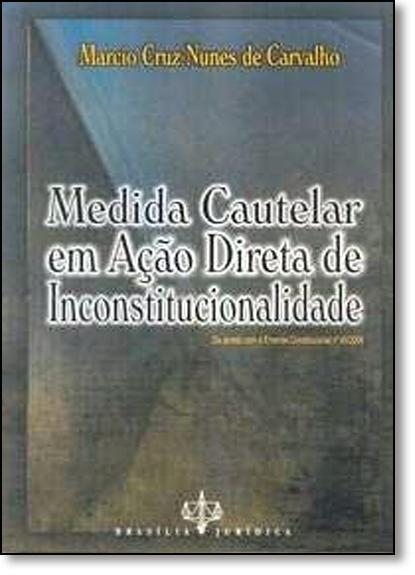 Medida Cautelar em Ação Direita de Inconstitucionalidade, livro de Marcio Cruz Nunes de Carvalho