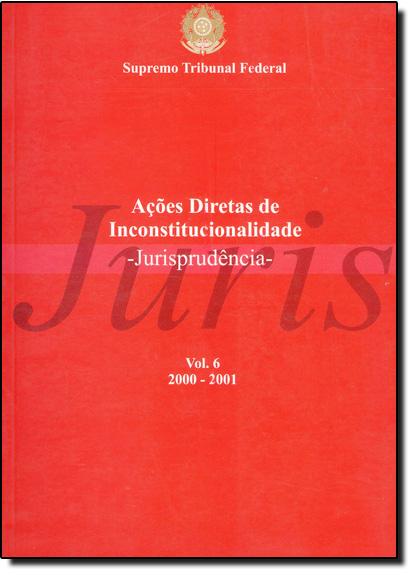 Acoes Diretas de Inconstitucionalidade - Jurisp. 2000/2001 - Vol 6, livro de SUPREMO TRIBUNAL