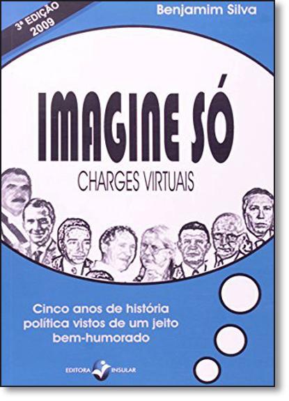 Imagine Só: Charges Virtuais, livro de Benjamim Silva