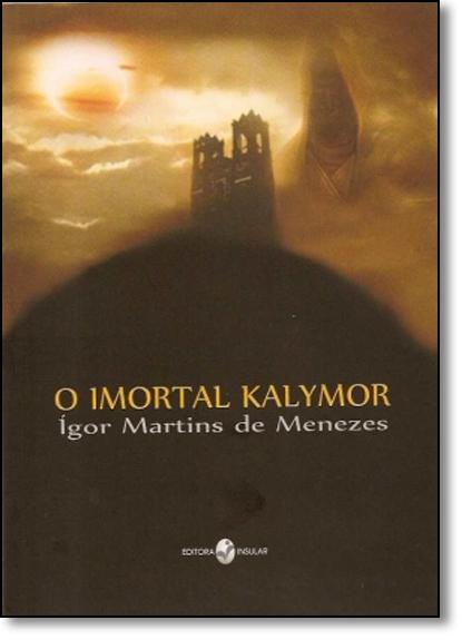 Imortal de Kalymor, O, livro de Ígor Martins de Menezes