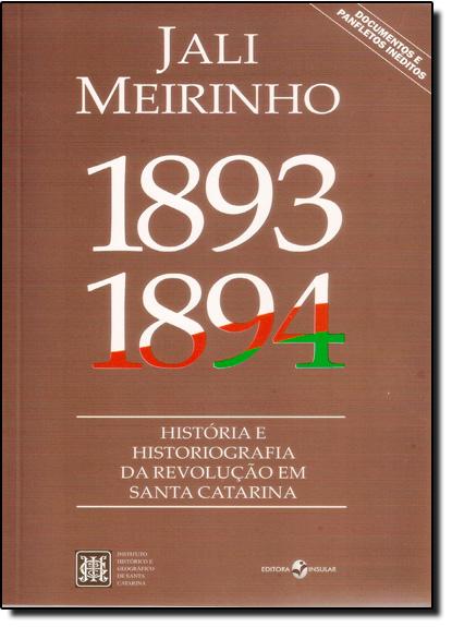 1893-1894: História e Historiografia da Revolução em Santa Catarina, livro de Jali Meirinho
