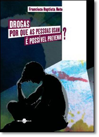 Drogas Por Que as Pessoas Usam?: É Possível Prevenir?, livro de BAPTISTA NETO