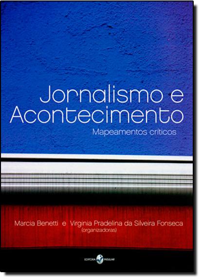 Jornalismo e Acontecimento: Mapeamentos Críticos, livro de Marcia Benetti
