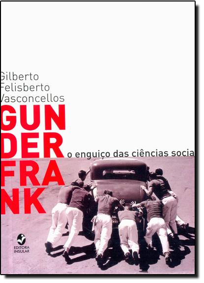 Gunder Frank: O Enguiço das Ciências Sociais, livro de Gilberto Felisberto Vasconcellos