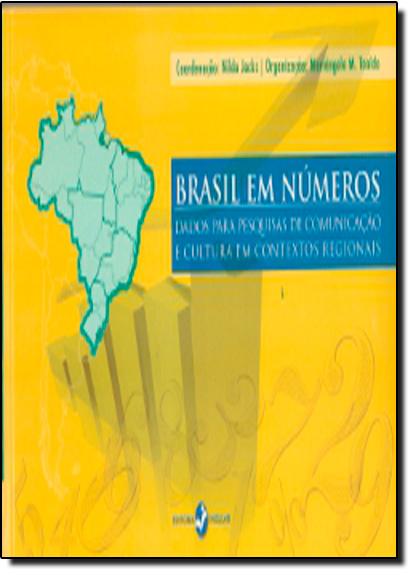 Brasil em Números: Dados Para Pesquisas de Comunicação e Cultura em Contxtos Regionais, livro de Nilda Jacks