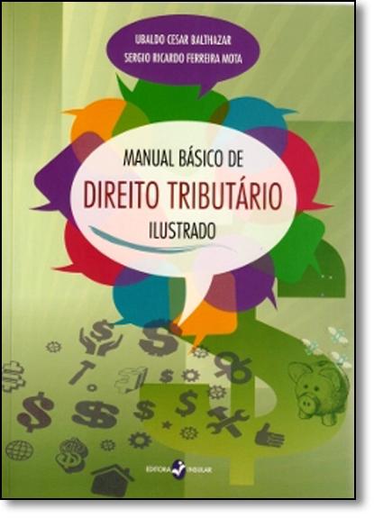 Manual Básico de Direito Tributário - Ilustrado, livro de Ubaldo Cesar Balthazar