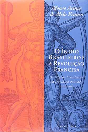INDIO BRASILEIRO E A REVOLUCAO FRANCESA, O, livro de Sergio Roberto Kieling Franco