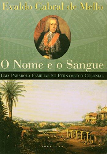 Nome e o Sangue, O: Uma Parábola Familiar no Pernambuco Colonial, livro de Evaldo Cabral de Mello