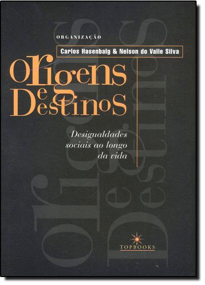 Origens e Destinos: Desigualdades Sociais ao Longo da Vida, livro de Carlos Hasenbalg