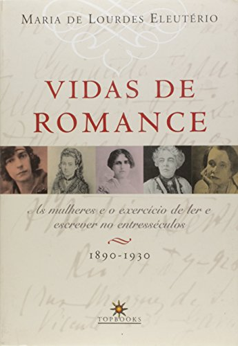 Vidas de Romance: As Mulheres e o Exercício de Ler e Escrever no Entresséculos, livro de Maria De Lourdes Eleutério