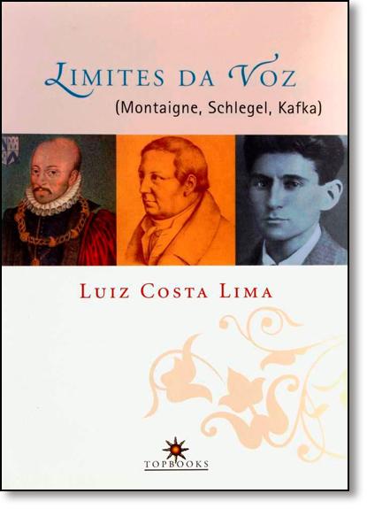 Limites da Voz ( Montaigne, Schlegel, Kafka), livro de Marta Batista