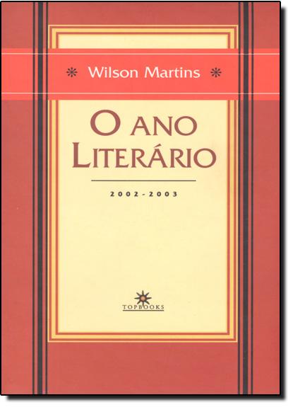 Ano Literario, O - 2002 - 2003, livro de Wilson Martins