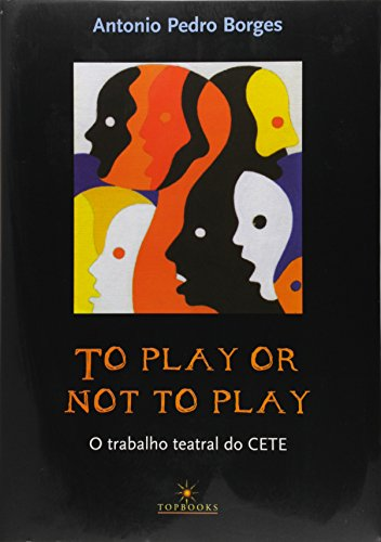 TO PLAY OR NOT TO PLAY - O TRABALHO TEATRAL DO CETE, livro de Klecius Borges
