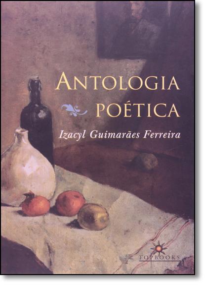 Antologia Poética, livro de Izacyl Guimarães Ferreira