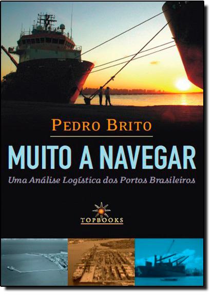 Muito a Navegar: Uma Análise Logística dos Portos Brasileiros, livro de Pedro Brito