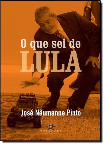 Que Sei de Lula, O, livro de José Nêumanne Pinto