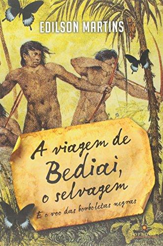 Viagem de Bediai, o Selvagem: E o Voo das Borboletas Negras, livro de Edilson Martins