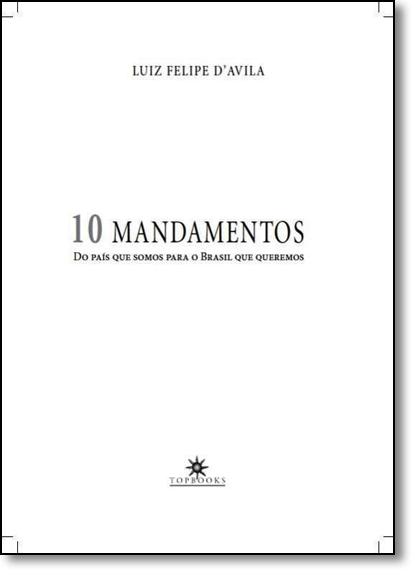 10 Mandamentos: Do Pais Que Somos Para o Brasil Que Queremos, livro de Luiz Felipe Davila