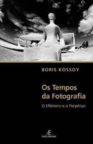 Os Tempos da Fotografia – O Efêmero e o Perpétuo, livro de Boris Kossoy