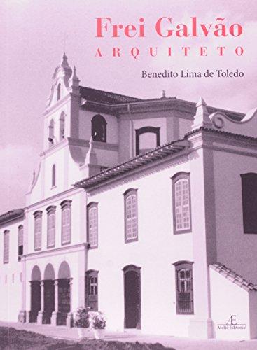 Frei Galvão - Arquiteto, livro de Benedito Lima de Toledo