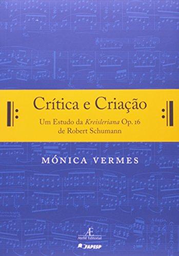 Crítica e Criação - Um Estudo da Kreisleriana Op. 16 de Robert Schumann, livro de Mónica Vermes