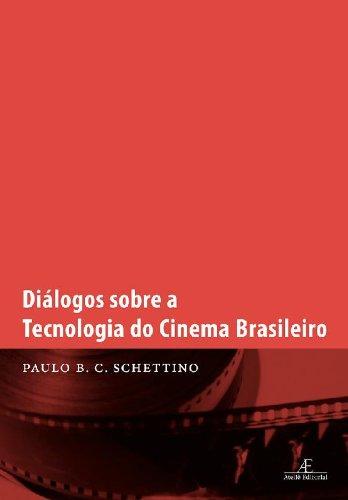 Diálogos sobre a Tecnologia do Cinema Brasileiro, livro de Paulo B. C. Schettino