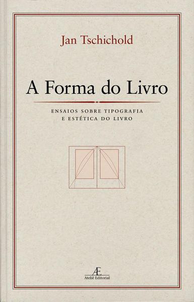A Forma do Livro - Ensaios sobre Tipografia e Estética do Livro, livro de Jan Tschichold