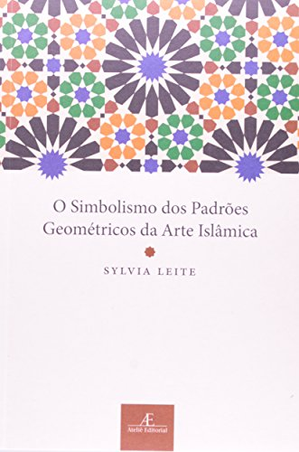 Simbolismo dos Padrões Geométricos da Arte Islâmica, O, livro de Sylvia Leite