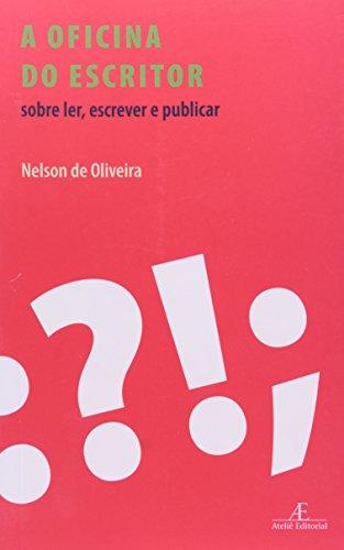 A Oficina do Escritor – Sobre Ler, Escrever e Publicar, livro de Nelson de Oliveira