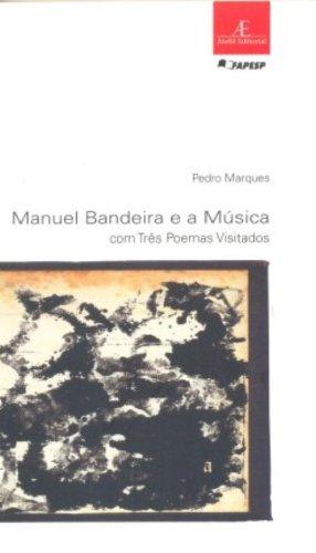 Manuel Bandeira e a Música – com Três Poemas Visitados, livro de Pedro Marques