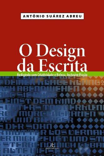 O Design da Escrita - Redigindo com Criatividade e Beleza, Inclusive Ficção, livro de Antônio Suárez Abreu